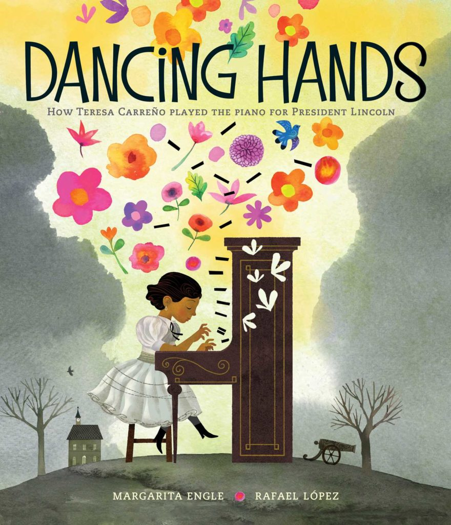 DANCING HANDS: How Teresa Carreño Played the Piano for President Lincoln on Perfect Picture Book Friday